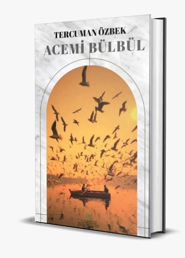Tercüman Özbek'in yeni kitabı Acemi Bülbül çıktı..